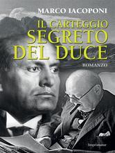 """Copertina del libro di Marco Iacoponi """"Il carteggio segreto del Duce"""""""